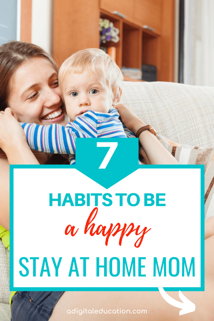 7 habits to be a happy stay at home mom